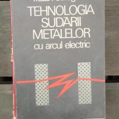 TEHNOLOGIA SUDARII METALELOR CU ARCUL ELECTRIC - TRAIAN SALAGEAN - Carti Mecanica
