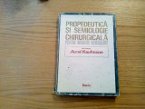 PROPEDEUTICA SI SEMIOLOGIE CHIRURGICALA - Aurel Kaufmann - Dacia, 1986, 327 p.
