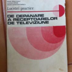 Lucrari practice de depanare a receptoarelor de televiziune carte tehnica hobby - Carti Electronica