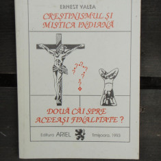 CRESTINISMUL SI MISTICA INDIANA. DOUA CAI SPRE ACEEASI REALITATE? - ERNEST VALEA - Carte Cultura generala Altele