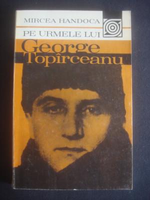 MIRCEA HANDOCA - PE URMELE LUI GEORGE TOPIRCEANU foto