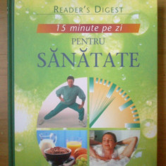15 minute pe zi pentru sanatate (Reader's Digest, 2009) Coperta cartonata
