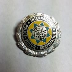 INSIGNA DE POLITIE - INTERNATIONAL POLICE MOTOR CORPORATION - PIESA DE COLECTIE