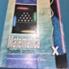MATEMATICA TRUNCHI COMUN C.NASTASESCU MANUAL CLASA X STARE FOARTE BUNA - Manual scolar Altele, Clasa 10