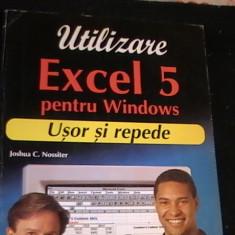 UTILIZARE EXCEL 5 PENTRU WINDOWS-USOR SI REPEDE-JOSHUA C. NOSSITER- - Carte Microsoft Office