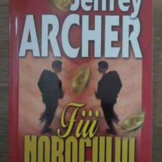 Fiii Norocului - Jeffrey Archer, 386963 - Carte politiste