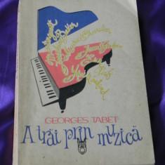Georges Tabet - A trai prin muzica (f0032 - Carte Arta muzicala