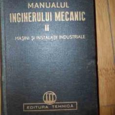 Manualul Inginerului Mecanic Ii Masini Si Instalatii Industri - Colectiv, 535063 - Carti Mecanica