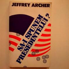 Jeffrey Archer – Sa-i spunem presedintelui? - Carte politiste