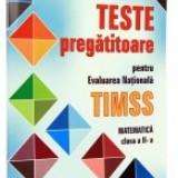 Teste pregatitoare pentru Evaluarea Nationala TIMSS la matematica. Clasa a 2-a