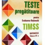 Teste Pregatitoare pentru Evaluarea Nationala - TIMSS - Matematica clasa a 4-a