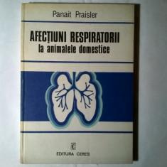 Panait Praisler - Afectiuni respiratorii la animalele domestice - Carte Medicina veterinara