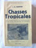 """Carte veche: """"CHASSES TROPICALES. Les aventures ...en Afrique"""" J.A. Hunter, 1939, Alta editura"""