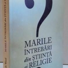 MARILE INTREBARI DIN STIINTA SI RELIGIE, 2011 - Carti Crestinism