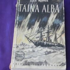 Ioan Popper - Taina alba romanul calatoriei navei Belgica. Racovita (f0217 - Carte de aventura