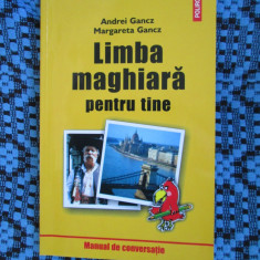 LIMBA MAGHIARA PENTRU TINE. MANUAL DE CONVERSATIE - GANCZ (2004 - CA NOU!) - Curs Limba Maghiara polirom