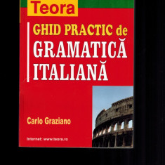 Ghid practic de gramatica italiana - Carlo Graziano - Curs Limba Italiana