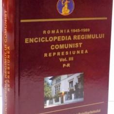 ROMANIA 1945-1989 ENCICLOPEDIA REGIMULUI COMUNIST REPRESIUNEA VOL. III P-R, 2016