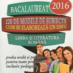 BACALAUREAT 2016 220 DE MODELE DE SUBIECTE LIMBA SI LITERATURA ROMANA Dan Gulea - Culegere Romana