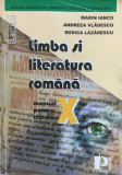 LIMBA SI LITERATURA ROMANA MANUAL PENTRU CLASA A X-A - Marin Iancu, A. Vladescu, Clasa 10, Limba Romana