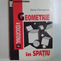 GEOMETRIE IN SPATIU de IULIAN GEORGESCU, 1995 - Carte Matematica