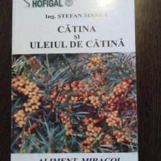 CATINA SI ULEIUL DE CATINA - Stefan Manea - Hofigal, 109 p., Alta editura