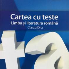 CARTEA CU TESTE LIMBA SI LITERATURA ROMANA CLASA A IX-A - Florin Ionita - Culegere Romana