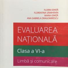 EVALUAREA NATIONALA. Clasa a VI-a. LIMBA SI COMUNICARE - F. Ionita, Samihaian - Carte Teste Nationale