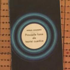 Principiile fizice ale teoriei cuantice / Werner Heisenberg - Carte Fizica