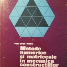 Metode Numerice Si Matriceale In Mecanica Constructiilor Cu A - Ping-chun Wang, 387299 - Carti Constructii