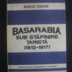NICOLAE CIACHIR - BASARABIA SUB STAPANIRE TARISTA (1812-1917) - Istorie
