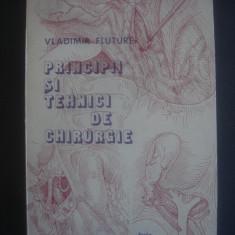VLADIMIR FLUTURE - PRINCIPII SI TEHNICI DE CHIRURGIE - Carte Chirurgie