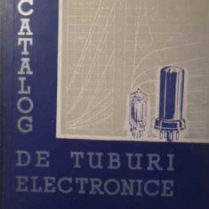 Catalog De Tuburi Electronice - A. Georgescu I. Golea, 387291 - Carti Electrotehnica