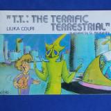 LILIKA COURI - ''T.T'' : THE TERRIFIC TERRESTRIAL * ILUSTRATII G. AKOKALIDIS