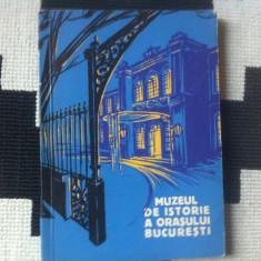 MUZEUL DE ISTORIE A ORASULUI BUCURESTI GEORGESCU CERNOVODEANU CARTE MUZEU ARTA