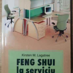 Feng Shui La Serviciu Cum Sa-ti Aranjezi Biroul - Kirsten Lagatree, 387246 - Carti Budism