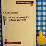 Aspecte controversate in materia gratierii Raluca Morosanu