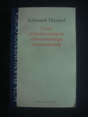 EDMUND HUSSERL - CRIZA STIINTELOR EUROPENE SI FENOMENOLOGIA TRANSCEDENTALA foto