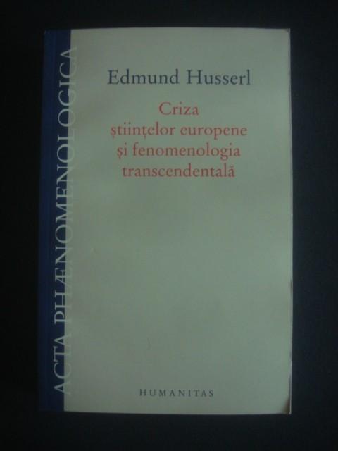 EDMUND HUSSERL - CRIZA STIINTELOR EUROPENE SI FENOMENOLOGIA TRANSCEDENTALA