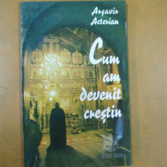 Cum am devenit crestin Arsavir Acterian Bucuresti 1994