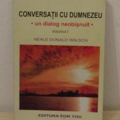 NEALE DONALD WALSCH - CONVERSATII CU DUMNEZEU UN DIALOG NEOBISNUIT VOLUMUL 1