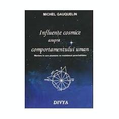 Influente cosmice asupra comportamentului uman - Michel Gauquelin - Carte astrologie Altele