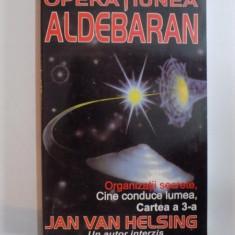 OPERATIUNEA ALDEBARAN de JAN VAN HELSING, 1999 - Carte ezoterism