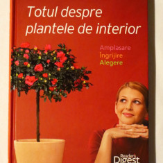 TOTUL DESPRE PLANTELE DE INTERIOR (Reader's Digest) - Carte gradinarit