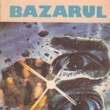GUSTAVO ALVAREZ GARDEAZABAL - BAZARUL ( GL ) - Roman, Anul publicarii: 1987