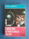 Laboratorul astrofizicianului amator - Matei Alexescu / R3P3S, Alta editura