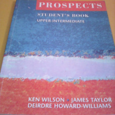MANUAL ENGLEZA PROSPECTS STUDENT'S BOOK UPPER-INTERMEDIATE KEN WILSON - Manual scolar Altele, Clasa 11, Limbi straine