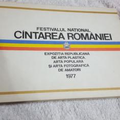 FESTIVALUL NATIONAL CANTAREA ROMANIEI EXPOZITIA REPUBLICANA DE ARTA PLASTICA1977 - Carte Epoca de aur