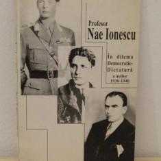SERBAN MILCOVEANU PROFESOR NAE IONESCU IN DILEMA DEMOCRATIE DICTATURA - Istorie