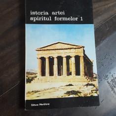 CARTE -EDITURA MERIDIANE-ISTORIA ARTEI SPIRITUL FORMELOR-1 - Carte Istoria artei